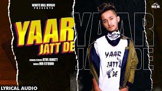 Yaar Jatt De Lyrical Audio Atul Bhatt New Punjabi Song 2019 White Hill Music