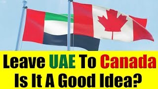A Good Time To Leave Dubai, UAE & Migrate To Canada?