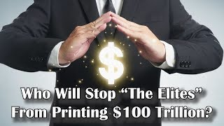 "Adams/North: Who Will Stop ""The Elites"" From Printing $100 Trillion"