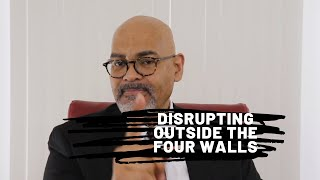 Disrupting Outside the Four Walls