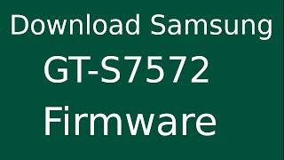 How To Download Samsung Galaxy Trend II Duos GT-S7572 Stock Firmware (Flash File) For Update