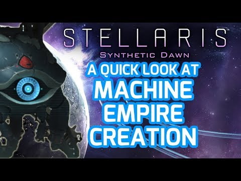 STELLARIS Synthetic Dawn MACHINE EMPIRE CREATION Quick Look / Overview