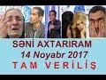 Seni axtariram 14.11.2017 Tam verilis / Seni axtariram 14 noyabr 2017