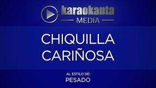 Karaokanta - Pesado - Chiquilla Cariñosa
