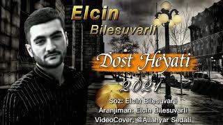 Elcin Bilesuvarli - Dost Heyati 2021 Çox Qemli Mahni (Video Music)