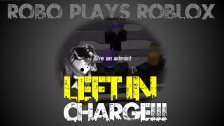 Robo Plays Roblox Episode 2 | LEFT IN CHARGE!