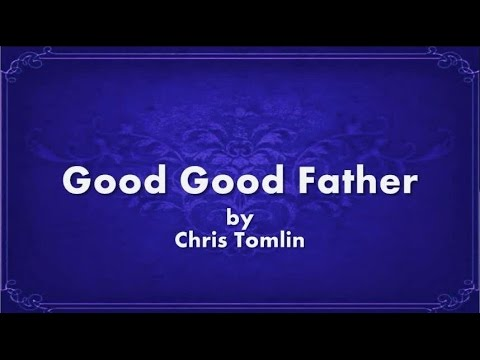 Youre A Good Good Father  Chris Tomlin Lyrics
