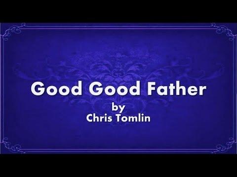 You're A Good Good Father by Chris Tomlin Lyrics