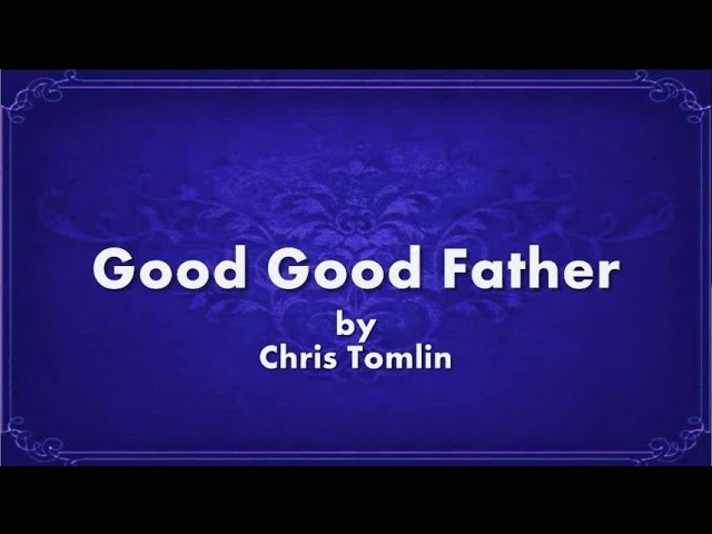 You're A Good Good Father by Chris Tomlin Lyrics