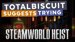 TotalBiscuit suggests trying... SteamWorld Heist