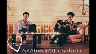 Love Medley by Arpit Acharya Ft. Anshul Panchasara