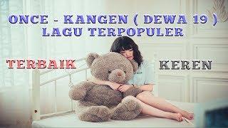Once - Kangen - Dewa 19 - Lirik Lagu
