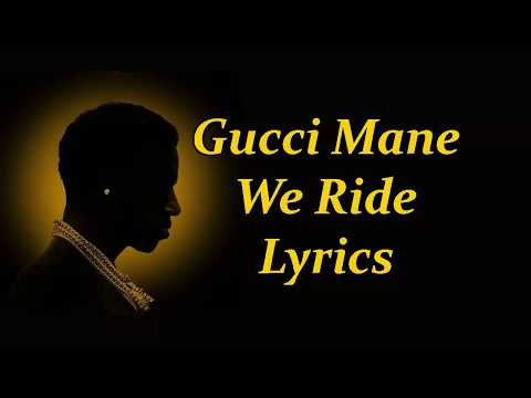 Gucci Mane - We Ride ft.  Monica Lyrics