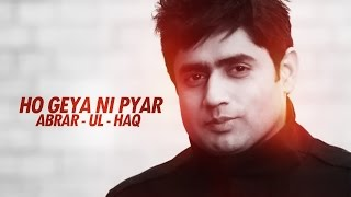 ABRAR - UL - HAQ | HO GEYA NI PYAR | THE TURNING POINT | NEW PUNJABI SONG | OFFICIAL FULL VIDEO HD