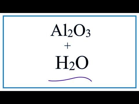 Al2O3 + H2O     (Aluminum Oxide + Water)