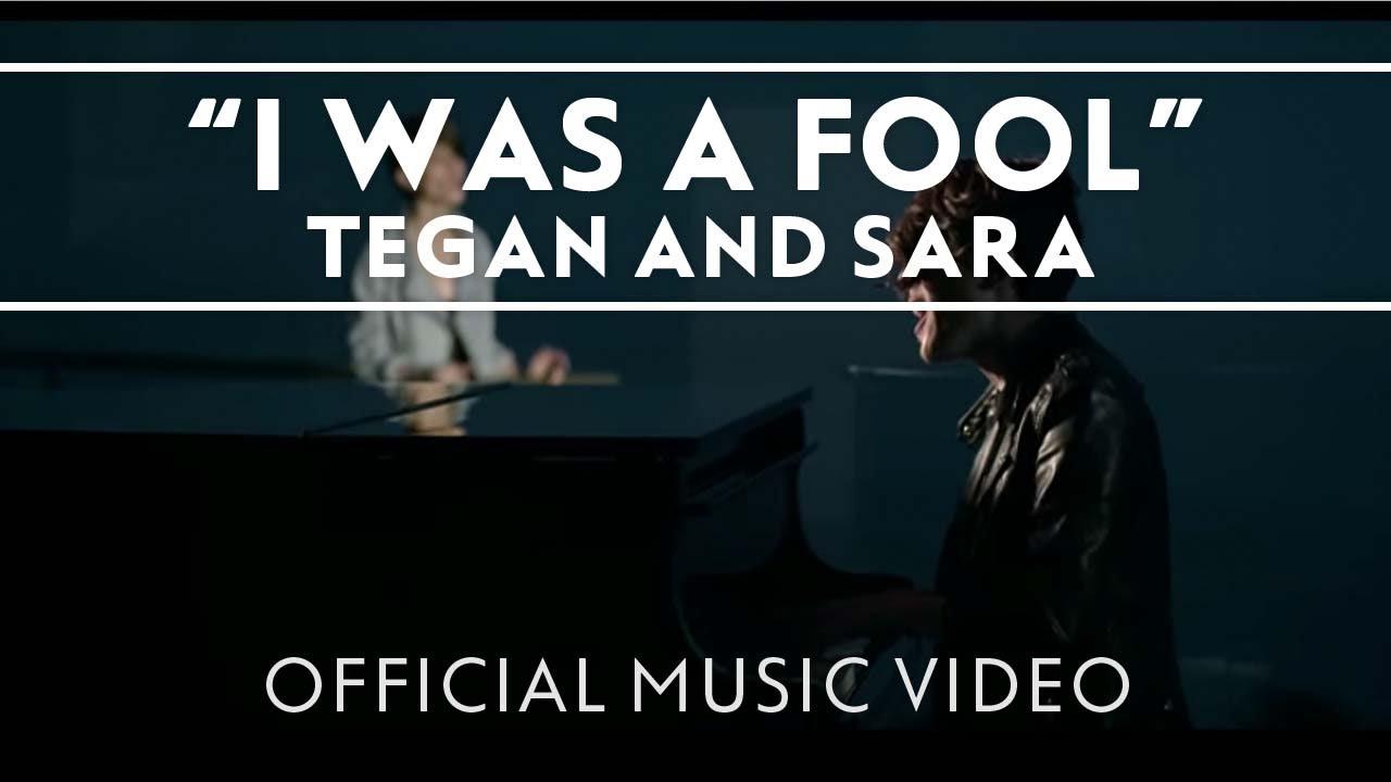 tegan-and-sara-i-was-a-fool-official-music-video-teganandsaramusic