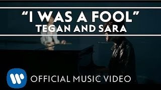 Смотреть клип Tegan And Sara - I Was A Fool