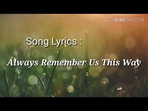 Lirik Lagu 'always Remember Us This Way' Beserta Artinya