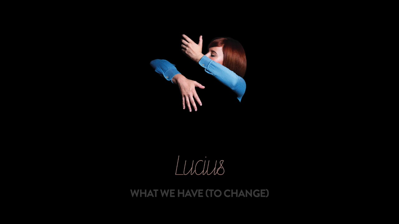 lucius-what-we-have-to-change-official-audio-lucius