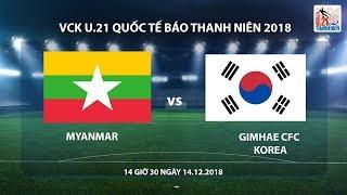 U.21 Quốc tế Báo Thanh Niên 2018   Gimhae CFC (Hàn Quốc - Myanmar   Trực tiếp