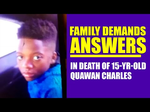 Family Demands Answers In Death of 15-Year-Old QUAWAN CHARLES