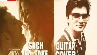 Soch na sake|Guitar cover|Airlift | Arijit Singh|