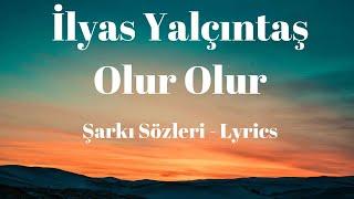 İlyas Yalçıntaş - Olur Olur (Şarkı Sözleri) Lyrics