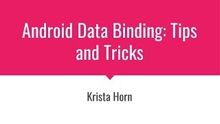 Krista Horn: Android Data Binding Tips and Tricks