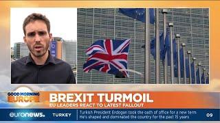 Brexit Turmoil: EU leaders react to latest fallout