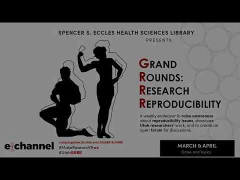 Grand Rounds: Research Reproducibility 04-10-2018 Derek Warner