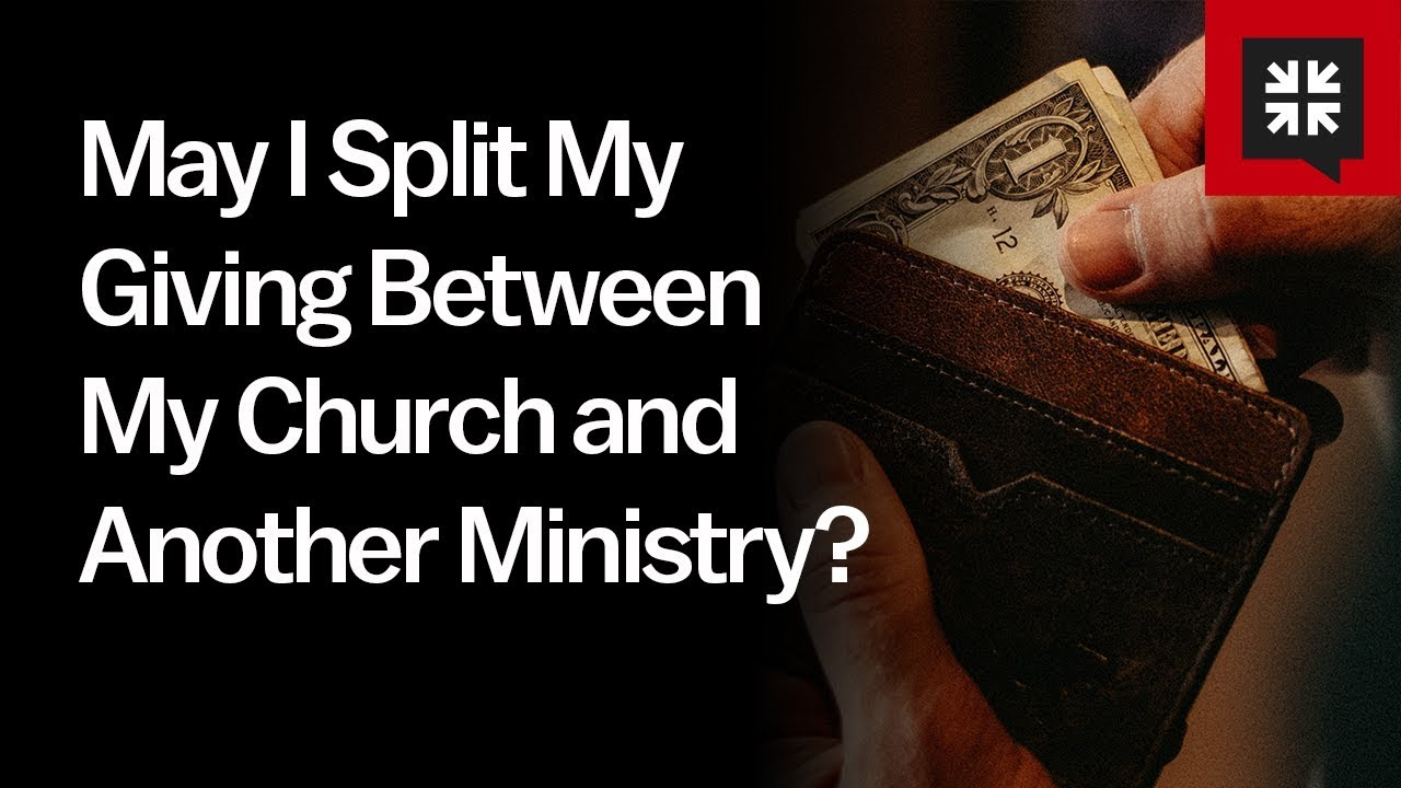 May I Split My Giving Between My Church and Another Ministry? // Ask Pastor John