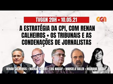 RENAN CALHEIROS E A CPI DA COVID | JORNALISTAS NOS TRIBUNAIS COM MÁRCIO CHAER | TVGGN20h (10.05.21)