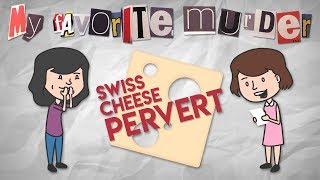 My Favorite Murder ANIMATED - Swiss Cheese Pervert