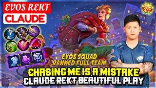 Chasing Me Is A Mistake, Claude Rekt Beautiful Play [ EVOS REKT Claude ] Mobile Legend