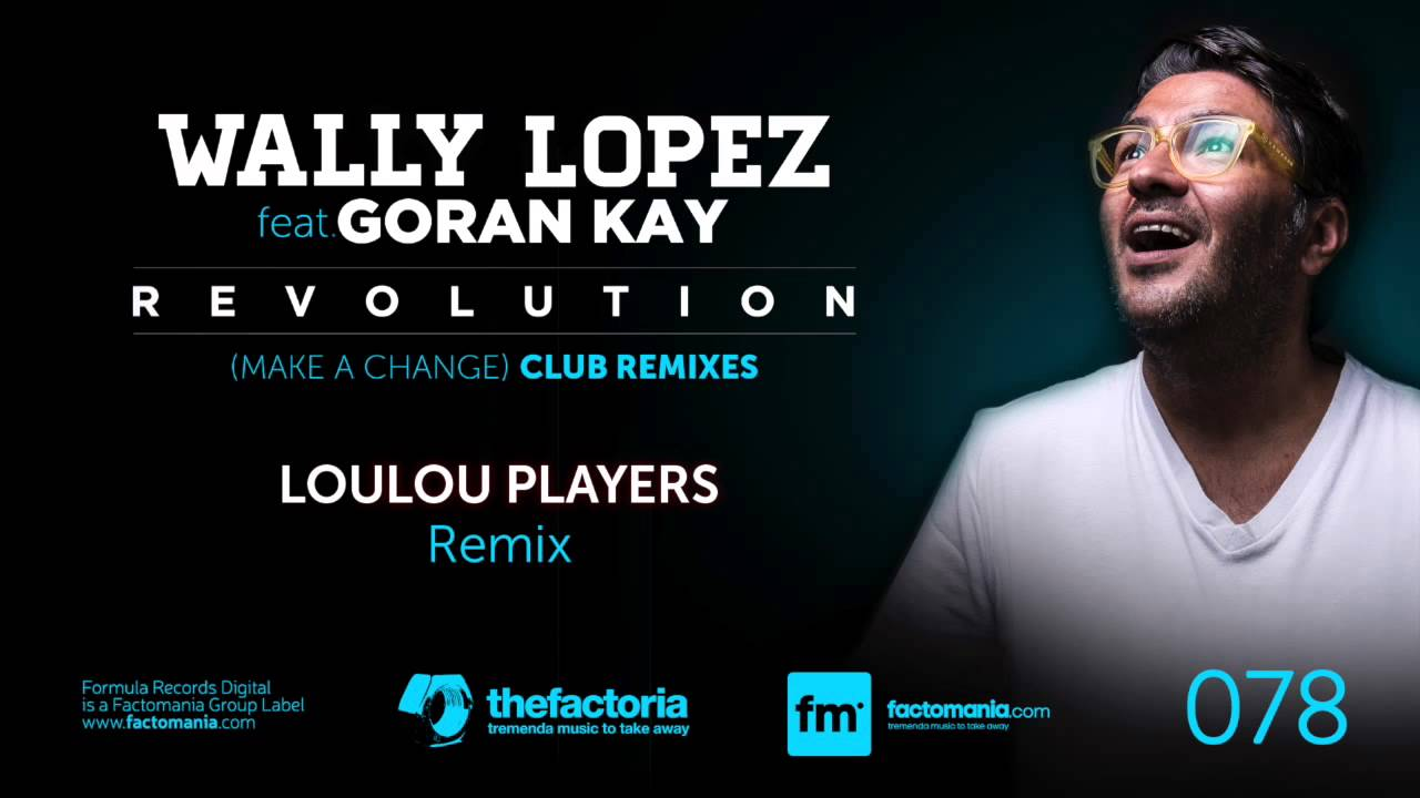 Wally Lopez Feat Goran Kay Revolution Make A Change Club