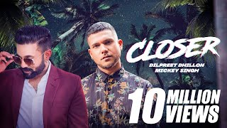 Download Closer - Mickey Singh   Dilpreet Dhillon   Tedi Pagg   Latest Punjabi Song 2019 Mp3 and Videos