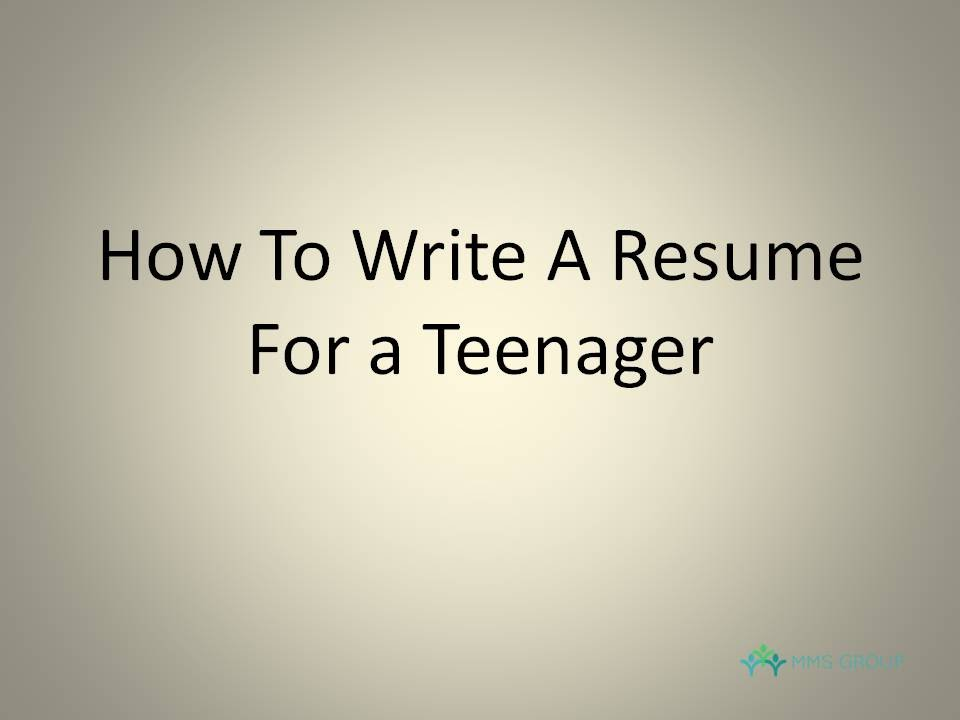 how to write a resume for a teenager 4 step guide - How To Write A Resume Teenager