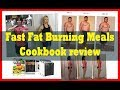 Fast Fat Burning Meals Cookbook Review - The Best Burning Recipes!