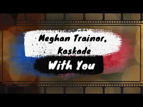Kaskade, Meghan Trainor - With You KARAOKE NO VOCAL