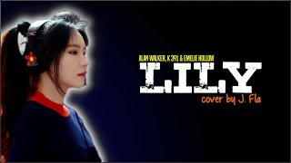 Alan Walker, K 391 & Emelie Hollow - Lily (J. Fla cover)(Lyrics)