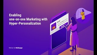 [Webinar] Enabling one-on-one marketing with Hyper-Personalization