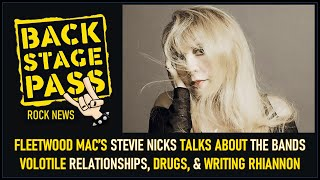 FLEETWOOD MAC'S STEVIE NICKS TALKS ABOUT THE BANDS VOLOTILE RELATIONSHIPS, DRUGS, & WRITING RHIANNON