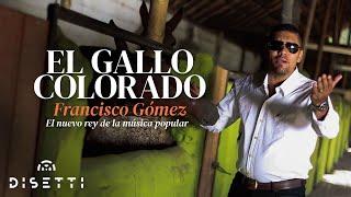 """Video El Gallo Colorado - Francisco Gómez """"El Nuevo Rey de la Música Popular""""(Video Oficial) download MP3, 3GP, MP4, WEBM, AVI, FLV Mei 2018"""