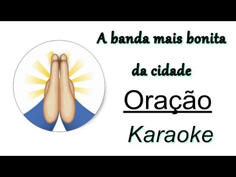 Oração - A banda mais bonita da cidade (Karaoke)