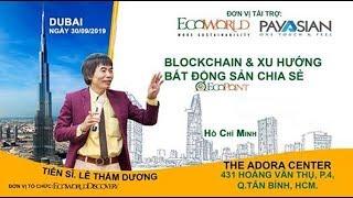 Diễn giả: Tiến sỹ - Lê Thẩm Dương chia sẻ về công nghệ Blockchain, về Payasian và Ecoworld
