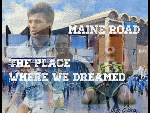 Manchester City: Maine Road The Place where we Dreamed