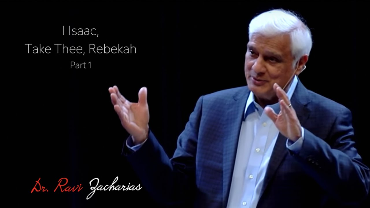 I Isaac, Take Thee, Rebekah Part 1 | Ravi Zacharias | A sermon for ...