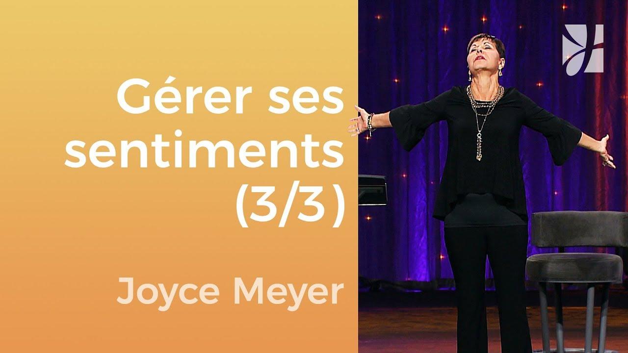 Gérez vos émotions (3/3) - Joyce Meyer - Gérer mes émotions
