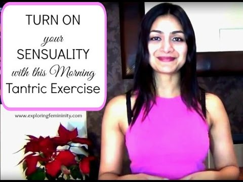 Turn ON your SENSUALITY with this Morning Tantric Exercise
