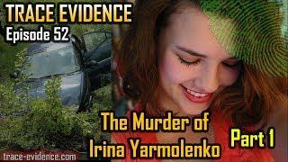 Trace Evidence - 052 - The Murder of Irina Yarmolenko - Part 1